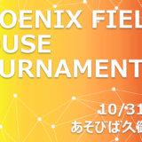 【10月31日(木)】PHOENIXFIELD ハウストーナメント開催!-あそびば久御山店-